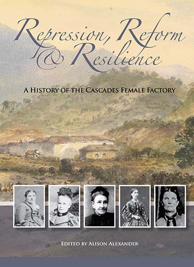 Repression Reform & Resilience: a history of the Cascades Female Factory